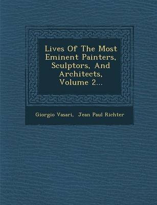Lives of the Most Eminent Painters, Sculptors, and Architects, Volume 2... by Giorgio Vasari