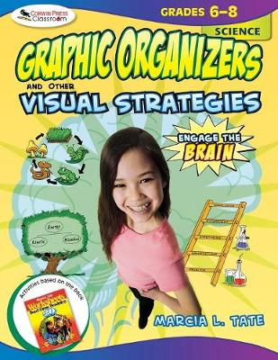 Engage the Brain: Graphic Organizers and Other Visual Strategies, Science, Grades 6-8 by Marcia L. Tate