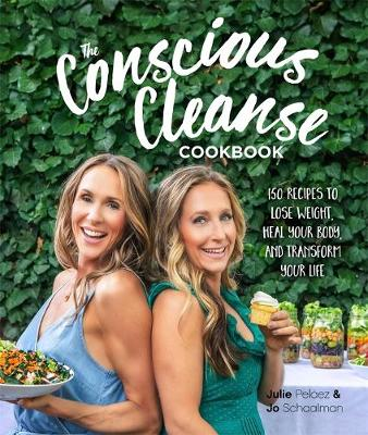 The Conscious Cleanse Cookbook: Lose Weight, Heal Your Body, and Transform Your Life by Jo Schaalman