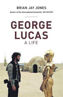 George Lucas by Brian Jay Jones