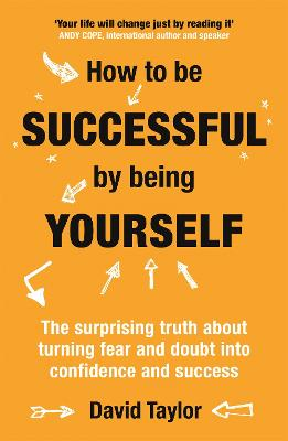 How To Be Successful By Being Yourself by David Taylor