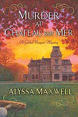 Murder At Chateau Sur Mer by Alyssa Maxwell