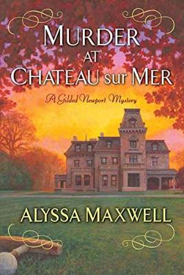 Murder At Chateau Sur Mer by Alyssa Maxwell