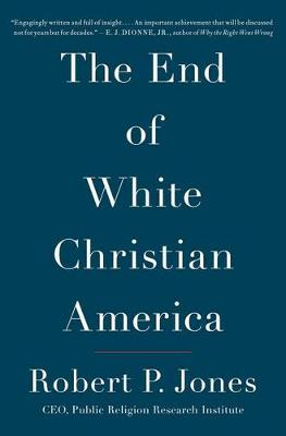The End of White Christian America by Robert P Jones