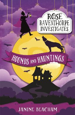 Rose Raventhorpe Investigates: Hounds and Hauntings by Janine Beacham