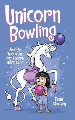 Unicorn Bowling: Another Phoebe and Her Unicorn Adventure by Dana Simpson
