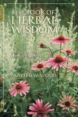Book Of Herbal Wisdom by Matthew Wood