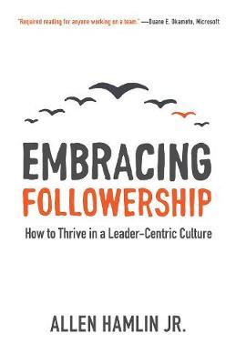 Embracing Followership by Allen Hamlin Jr.