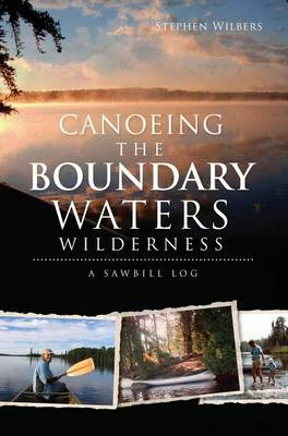 Canoeing the Boundary Waters Wilderness by Stephen Wilbers
