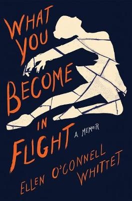What You Become In Flight: A Memoir by Ellen O'Connell Whittet