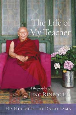 The Life of My Teacher by His Holiness the Dalai Lama