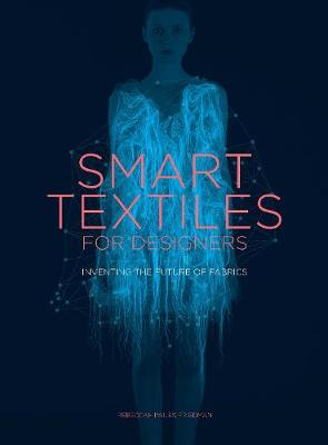 Smart Textiles: Inventing the Future of Fashion by Rebeccah Pailes-Friedman