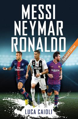 Messi, Neymar, Ronaldo: Updated Edition by Luca Caioli