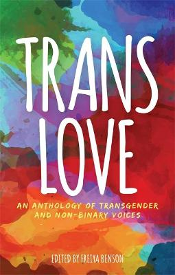 Trans Love: An Anthology of Transgender and Non-Binary Voices book
