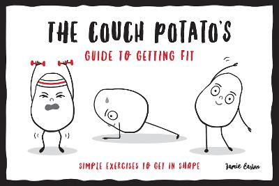The Couch Potato's Guide to Staying Fit While You Self-Isolate: Simple Exercises to Get in Shape at Home by Jamie Easton