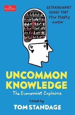 Uncommon Knowledge: Extraordinary Things That Few People Know by Tom Standage