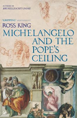 Michelangelo And The Pope's Ceiling by Dr Ross King