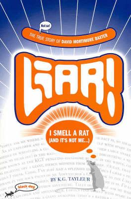 Liar!: The True Story of David Mortimore Baxter by Karen Tayleur