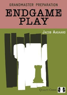 Endgame Play by Grandmaster Jacob Aagaard
