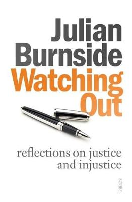 Watching Out: Reflections on Justice and Injustice by Julian Burnside
