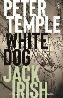 White Dog: Jack Irish, Book Four by Peter Temple