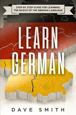 Learn German: Step by Step Guide For Learning The Basics of The German Language by Dave Smith