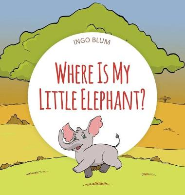 Where Is My Little Elephant?: A Funny Seek-And-Find Book by Ingo Blum