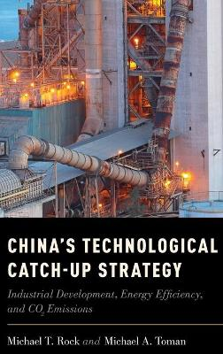 China's Technological Catch-Up Strategy by Michael T. Rock
