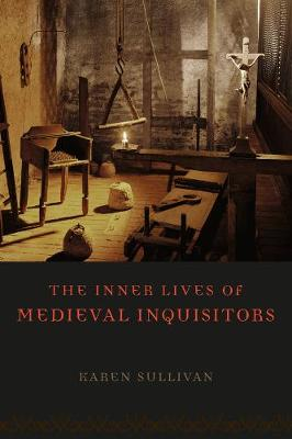 The Inner Lives of Medieval Inquisitors by Karen Sullivan
