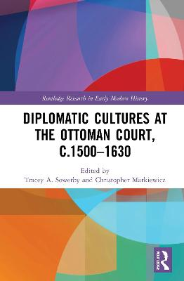Diplomatic Cultures at the Ottoman Court, c.1500-1630 book
