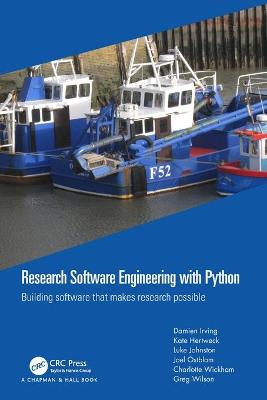 Research Software Engineering with Python: Building software that makes research possible by Damien Irving