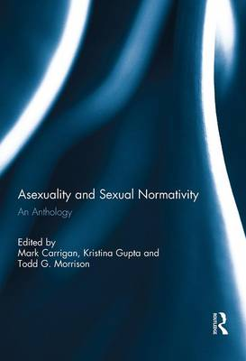 Asexuality and Sexual Normativity by Todd G. Morrison