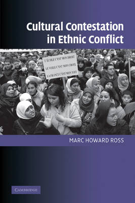 Cultural Contestation in Ethnic Conflict by Marc Howard Ross