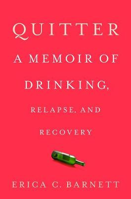 Quitter: A Memoir of Drinking, Relapse, and Recovery book