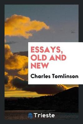 Essays, Old and New by Charles Tomlinson