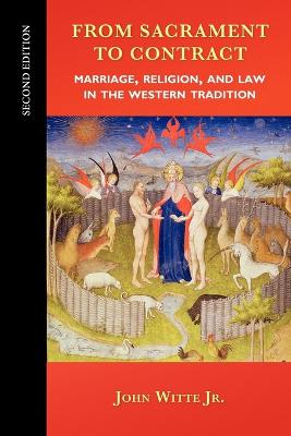 From Sacrament to Contract, Second Edition: Marriage, Religion, and Law in the Western Tradition by John Witte, Jr.