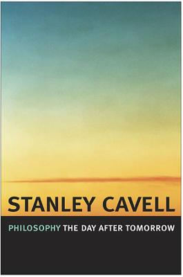 Philosophy the Day After Tomorrow by Stanley Cavell