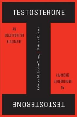 Testosterone: An Unauthorized Biography book