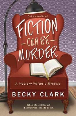 Fiction Can Be Murder  Book 1 by Becky Clark