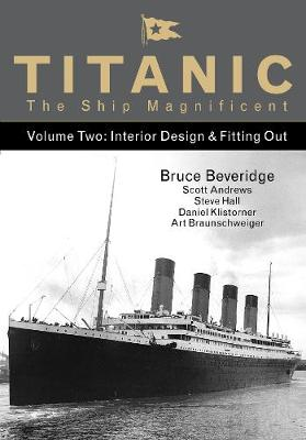 Titanic the Ship Magnificent - Volume Two by Bruce Beveridge