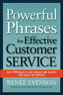 Powerful Phrases for Effective Customer Service: Over 700 Ready-to- Use Phrases and Scripts That Really Get Results by Renee Evenson