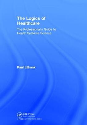 The Logics of Healthcare by Paul Lillrank