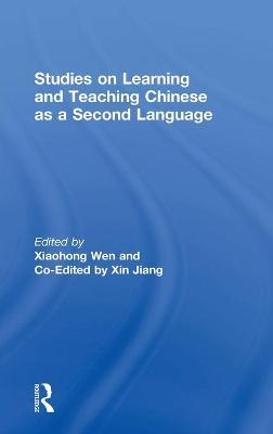 Studies on Learning and Teaching Chinese as a Second Language by Xiaohong Wen