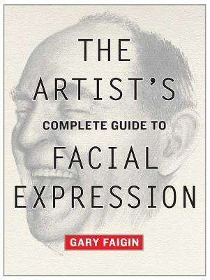 The Artist's Complete Guide To Facial Expression by Gary Faigin