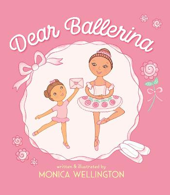 Dear Ballerina by Monica Wellington