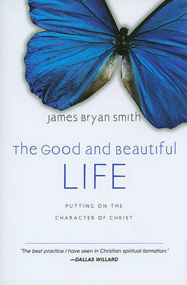 Good and Beautiful Life by James Bryan Smith
