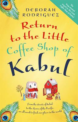 The Return to the Little Coffee Shop of Kabul by Deborah Rodriguez