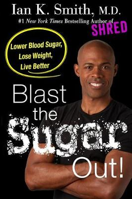 Blast the Sugar Out! by Ian K. Smith