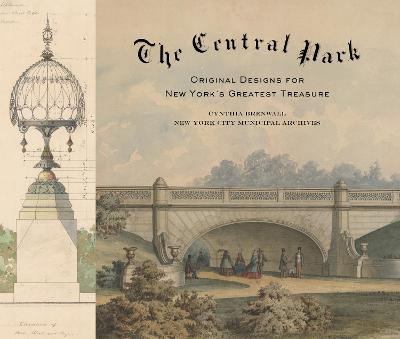 The Central Park: Original Designs for New York's Greatest Treasure by Cynthia Brenwall