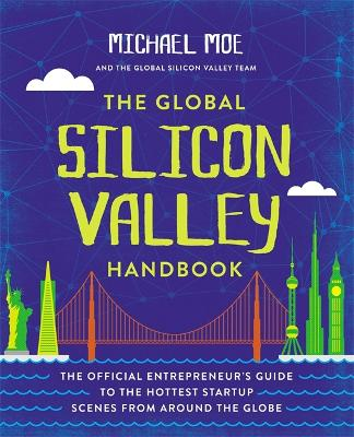 The Global Silicon Valley Handbook by Michael Moe